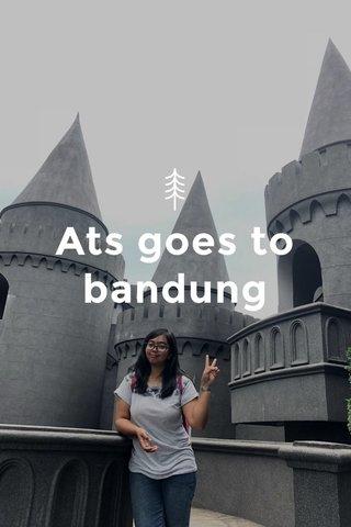 Ats goes to bandung