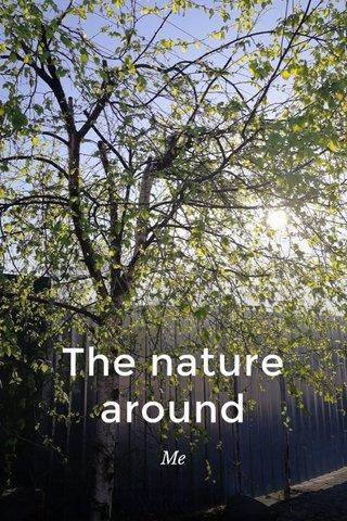 The nature around Me