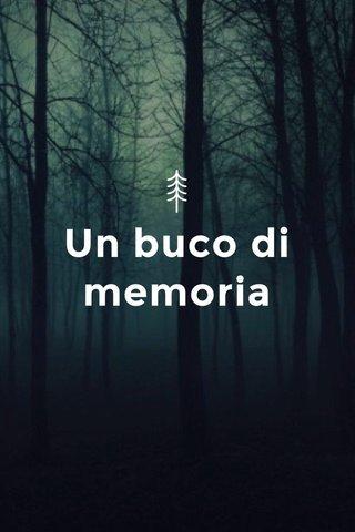 Un buco di memoria
