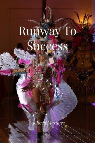 Runway To Success Victoria Marquez