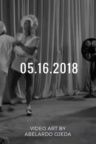05.16.2018 VIDEO ART BY ABELARDO OJEDA