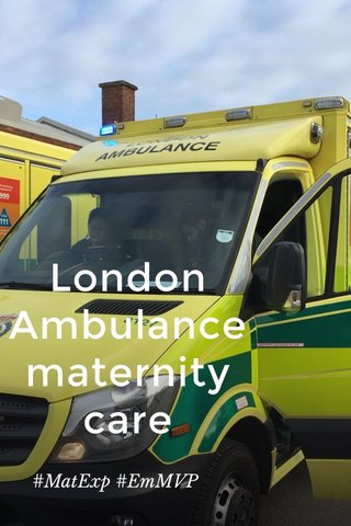 London Ambulance maternity care #MatExp #EmMVP