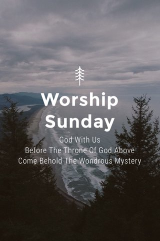 Worship Sunday God With Us Before The Throne Of God Above Come Behold The Wondrous Mystery