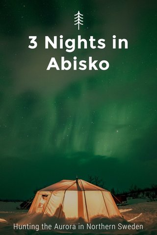 3 Nights in Abisko Hunting the Aurora in Northern Sweden
