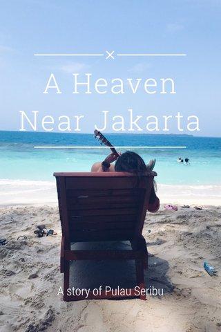 A Heaven Near Jakarta A story of Pulau Seribu
