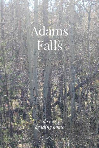 Adams Falls day 21 heading home