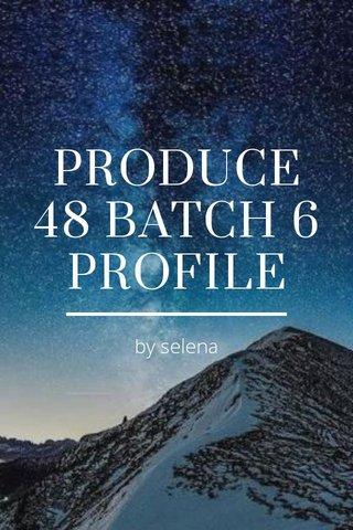 PRODUCE 48 BATCH 6 PROFILE by selena