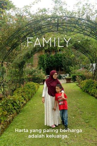 FAMILY Harta yang paling berharga adalah keluarga.