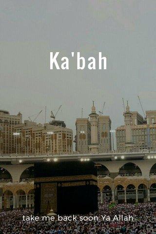 Ka'bah take me back soon Ya Allah