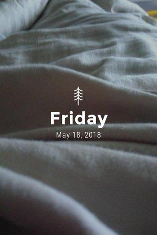 Friday May 18, 2018