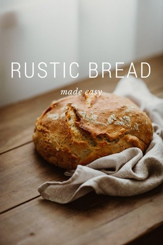 RUSTIC BREAD made easy