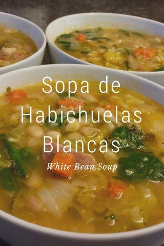 Sopa de Habichuelas Blancas White Bean Soup
