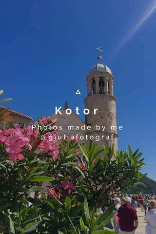 Kotor Photos made by me @giuliafotograf