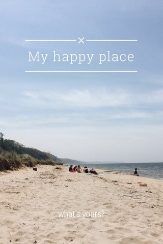 My happy place what's yours?