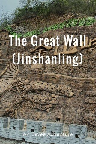 The Great Wall (Jinshanling) An Eevee Adventure