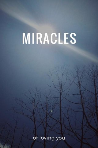 MIRACLES of loving you