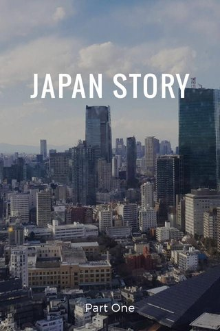 JAPAN STORY Part One