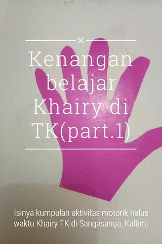Kenangan belajar Khairy di TK(part.1) Isinya kumpulan aktivitas motorik halus waktu Khairy TK di Sangasanga, Kaltim.