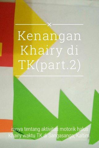 Kenangan Khairy di TK(part.2) isinya tentang aktivitas motorik halus Khairy waktu TK di Sangasanga, Kaltim.