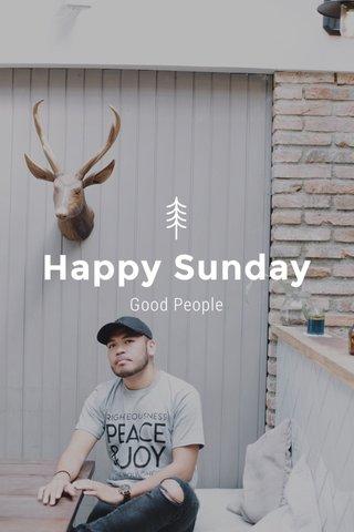 Happy Sunday Good People