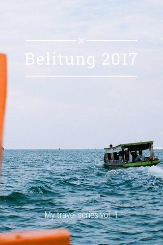 Belitung 2017 My travel series vol. 1