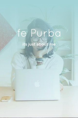 fe Purba its just about me