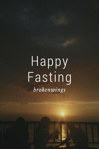 Happy Fasting brokenwings