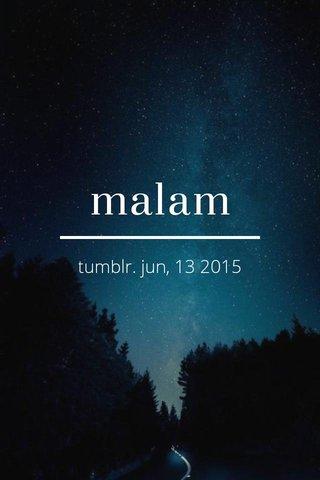 malam tumblr. jun, 13 2015