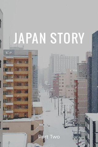 JAPAN STORY Part Two