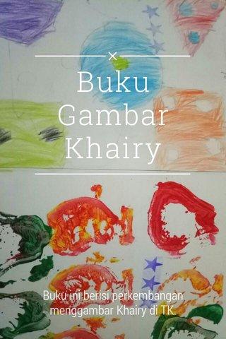 Buku Gambar Khairy Buku ini berisi perkembangan menggambar Khairy di TK.