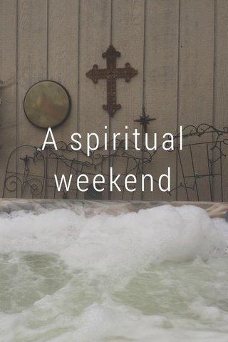 A spiritual weekend