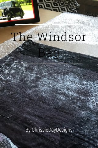 The Windsor Bag By ChrissieDayDesigns