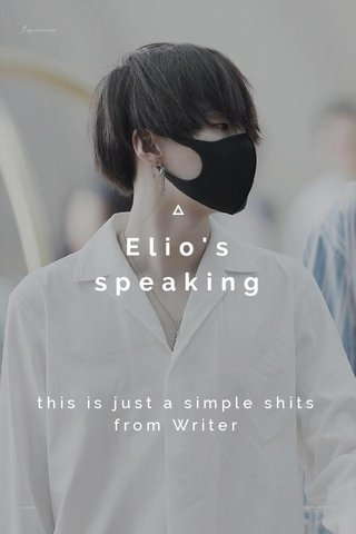 Elio's speaking this is just a simple shits from Writer