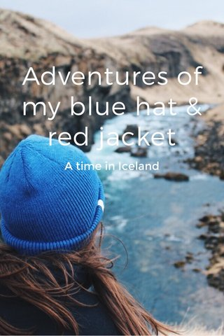Adventures of my blue hat & red jacket A time in Iceland