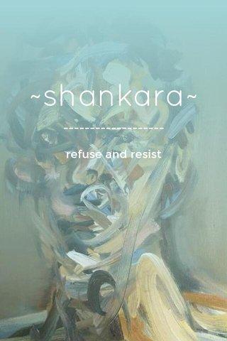 ~shankara~ ------------------- refuse and resist