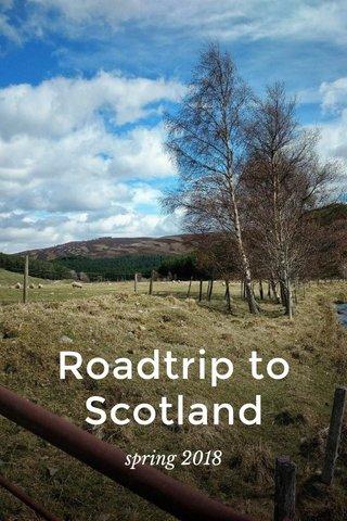 Roadtrip to Scotland spring 2018