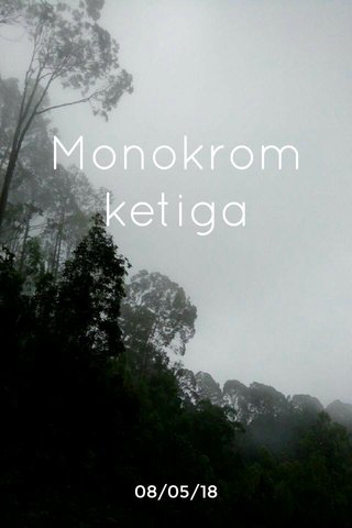 Monokrom ketiga 08/05/18