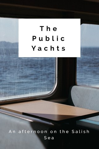 The Public Yachts An afternoon on the Salish Sea