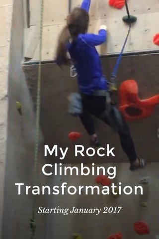 My Rock Climbing Transformation Starting January 2017