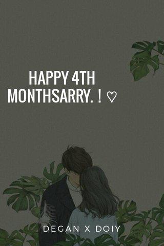 HAPPY 4TH MONTHSARRY. ! ♡ DEGAN X DOIY