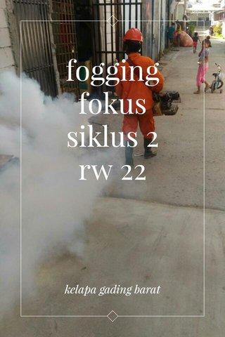 fogging fokus siklus 2 rw 22 kelapa gading barat