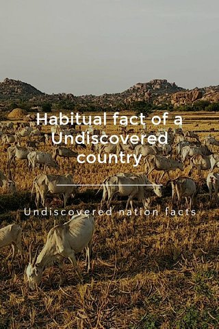 Habitual fact of a Undiscovered country Undiscovered nation facts