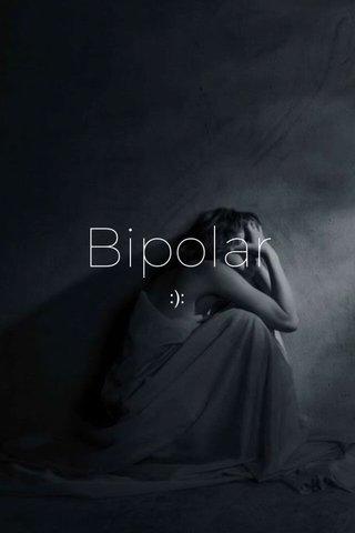 Bipolar :):
