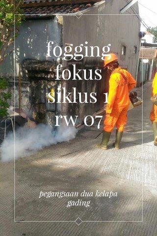 fogging fokus siklus 1 rw 07 pegangsaan dua kelapa gading