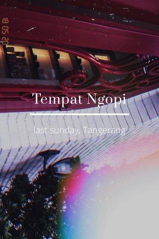Tempat Ngopi last sunday, Tangerang