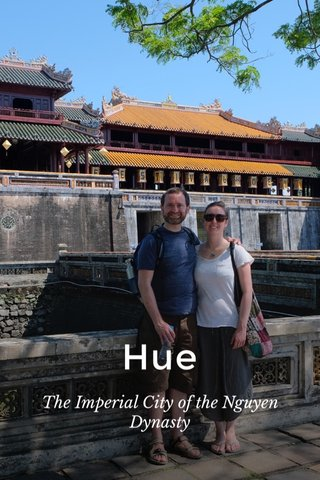 Hue The Imperial City of the Nguyen Dynasty