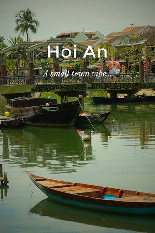 Hoi An A small town vibe...