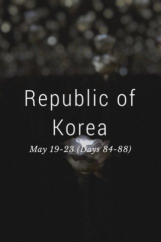 Republic of Korea May 19-23 (Days 84-88)