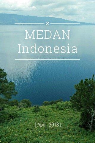 MEDAN Indonesia | April 2018 |