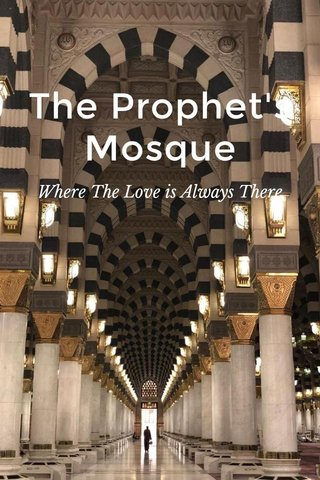 The Prophet's Mosque Where The Love is Always There